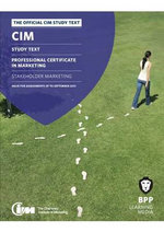 CIM - 4 Stakeholder Marketing : Study Text - BPP Learning Media