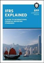 IFRS - Explained : Study Text - BPP Learning Media