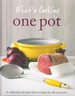 One Pot : What's Cooking -  A Collection of must have recipes for all occasions