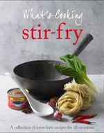 What's Cooking Stir-Fry : A Collection of Must-Have Recipes for all Occasions