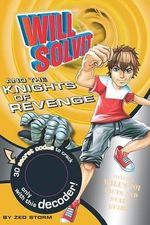 Will Solvit and the Knights of Revenge : Book 10 - Zed Storm