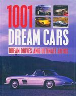 1001 Dream Cars : Dream Drives and Ultimate Autos