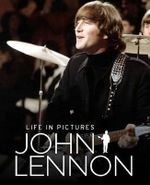 John Lennon : Life in Pictures - Marie Clayton