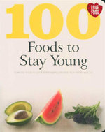 100 Foods to Stay Young : Everyday Food to Combat the Ageing Process, From Inside and Out - Charlotte Watts