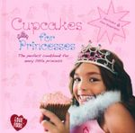 Cupcakes For Princesses : The perfect cookbook for every little princess