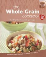 The Whole Grain cookbook : Over 50 quick and easy whole grain recipes