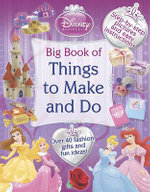 Disney Princess : Big Book of Things to Make and Do : Over 40 Fashion, Gifts and Fun Ideas!
