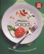 Mmmm... Salads : Delicious Recipes You'll Be Unable To Resist