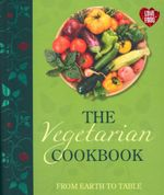 The Vegetarian Cookbook : From Earth To Table
