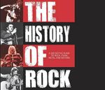 The History of Rock : The Definitive Guide to Rock, Punk, Metal and Beyond