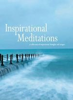 Inspirational Meditations : A collection of inspirational thoughts and images