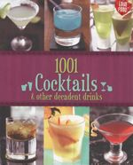 1001 Cocktails : And Other Decadent Drinks