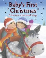 Baby's First Christmas : 8 Favourite Stories And Songs - Rachel Elliot