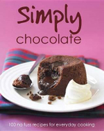 Simply Chocolate : 100 no fuss recipes for everyday cooking