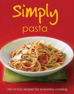Simply Pasta : 100 no fuss recipes for everyday cooking