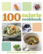 Just 100 Calories : 100 Calorie Cookbook