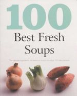 100 Best Fresh Soups : The ultimate ingredients for delicious soups including 100 tasty recipes