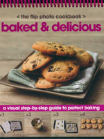 The Flip Photo Cookbook : Baked & Delicious : A Visual Step by Step Guide to Perfect Baking