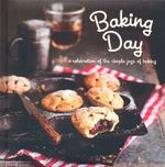 Baking Day : A celebration of the Simple Joys of Baking