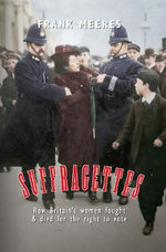 Suffragettes : How Britain's Women Fought & Died for the Right to Vote - Frank Meeres