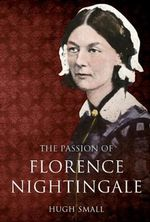 The Passion of Florence Nightingale : Amberley Ser. - Hugh Small