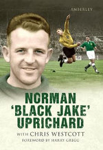 Norman 'Black Jake' Uprichard : The Day Offaly Denied Kerry Five in a Row - Chris Westcott