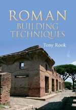 Roman Building Techniques - Tony Rook