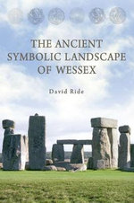 The Ancient Symbolic Landscape of Wessex - David Ride