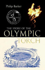 The Story of the Olympic Torch - Philip Barker