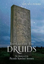 The Last of the Druids : The Mystery of the Pictish Symbol Stones - Iain W. G. Forbes