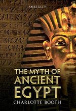 The Myth of Ancient Egypt : AMBERLEY - Charlotte Booth