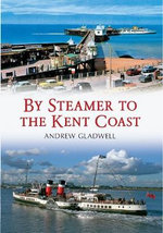 By Steamer to the Kent Coast : Leadership Lessons from the Age of Discovery - Andrew Gladwell