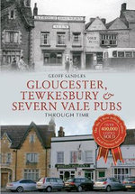 Gloucester, Tewkesbury & Severn Vale Pubs Through Time - Geoff Sandles