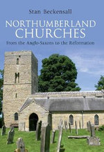 Northumberland Churches : from the Anglo-Saxons to the Reformation - Stan Beckensall