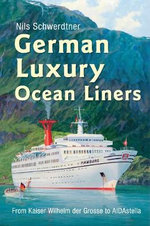 German Luxury Liners : from Kaiser Wilhelm Der Grosse to Aidastella - Nils Schwerdtner