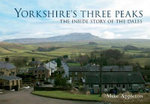 Yorkshire's Three Peaks : The Inside Story of the Dales - Mike Appleton