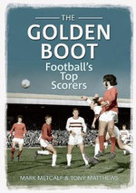 The Golden Boot : Football's Top Scorers - Mark Metcalf
