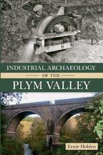 Industrial Archaeology of the Plym Valley - Ernie Hoblyn