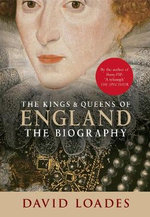 The Kings & Queens of England : The Biography - David Loades