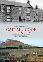 Captain Cook Country Through Time - Alan Whitworth