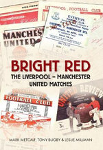 Bright Red : The Liverpool-Manchester United Matches - Mark Metcalf