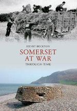 Somerset at War Through Time : A History of Traditional English Folk - Henry Buckton