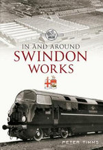 In & Around Swindon Works - Peter Timms