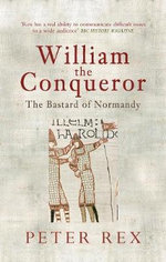William the Conqueror : The Bastard of Normandy - Peter Rex