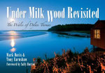 Under Milk Wood Revisited : The Wales of Dylan Thomas - Mark Davis