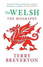 The Welsh : The Biography - Terry Breverton
