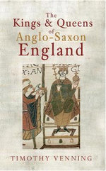 The Kings & Queens of Anglo-Saxon England - Timothy Venning