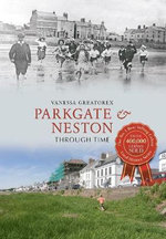 Parkgate & Neston Through Time - Vanessa Greatorex
