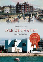 Isle of Thanet : Through Time - Anthony Lane
