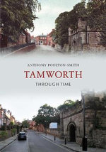 Tamworth Through Time - Anthony Poulton-Smith